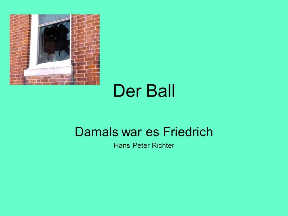 Das Geschehen Friedrich und der Ich-Erzähler werfen ein Ball mit einander an die Strasse.