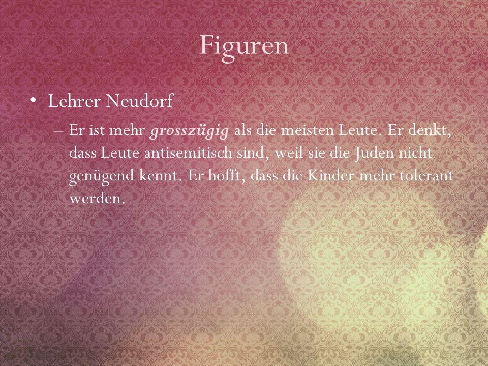 Figuren Lehrer Neudorf –Er ist mehr grosszügig als die meisten Leute. Er denkt, dass Leute antisemitisch sind, weil sie die Juden nicht genügend kennt