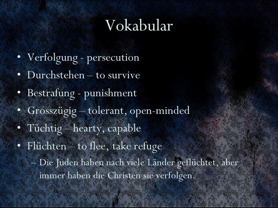 Vokabular Verfolgung - persecution Durchstehen – to survive Bestrafung - punishment Grosszügig – tolerant, open-minded Tüchtig – hearty, capable Flüch