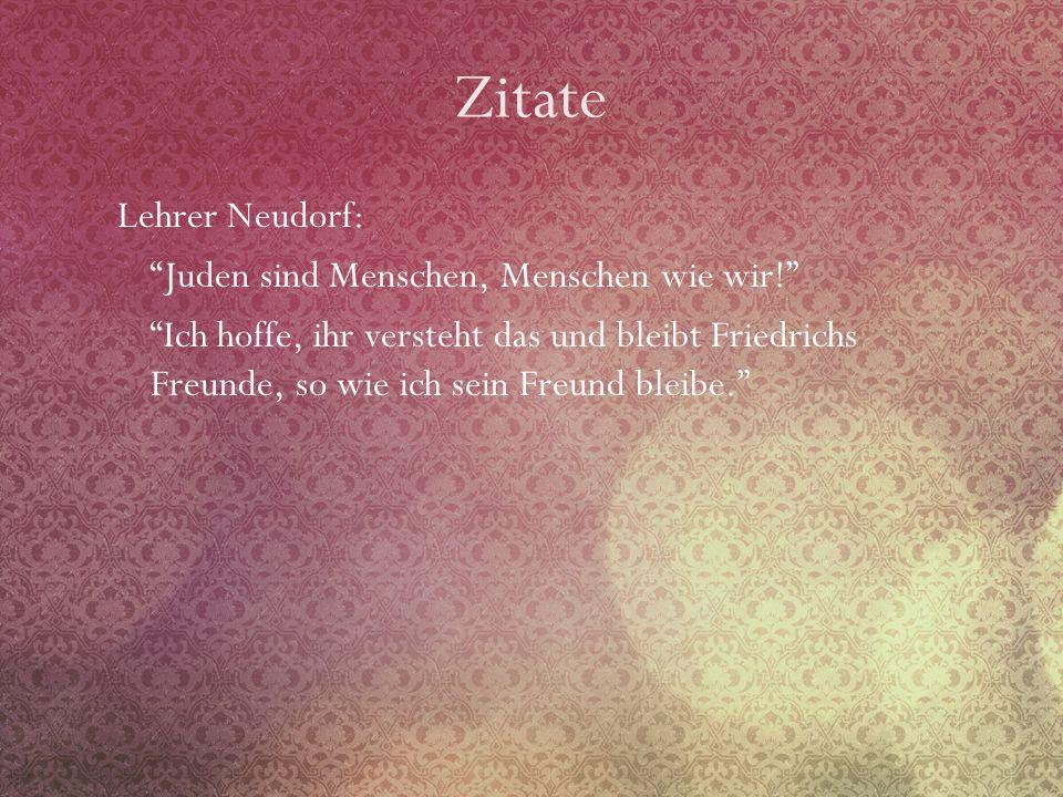 Zitate Lehrer Neudorf: Juden sind Menschen, Menschen wie wir! Ich hoffe, ihr versteht das und bleibt Friedrichs Freunde, so wie ich sein Freund bleibe