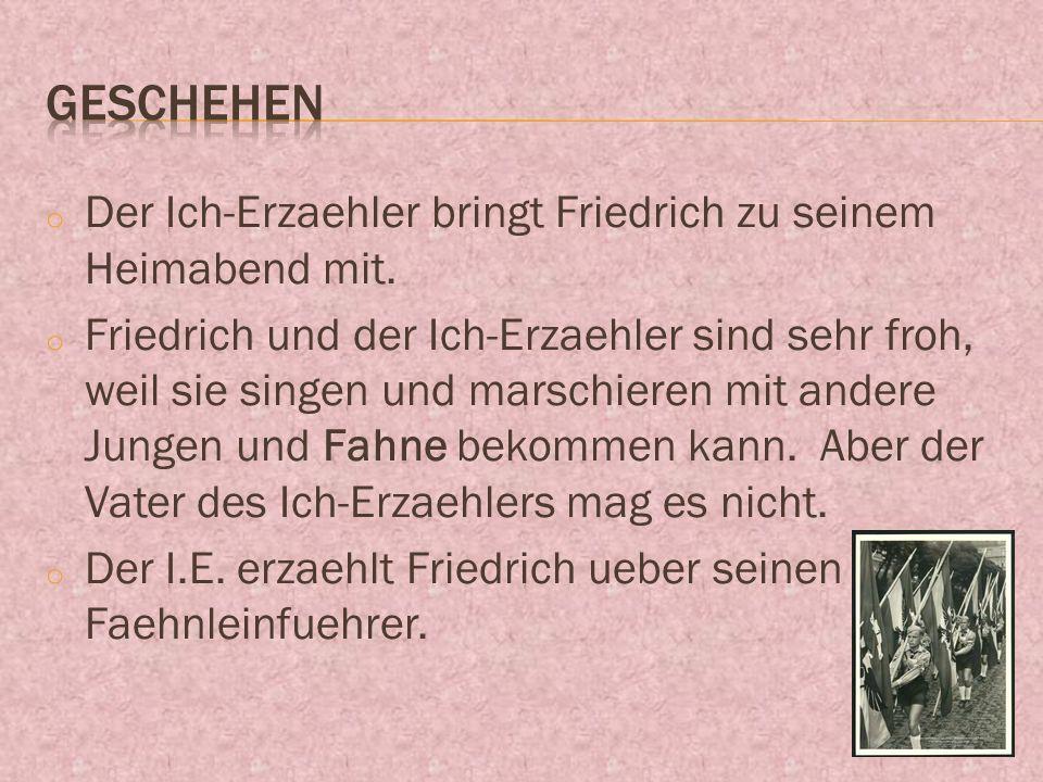 o Der Ich-Erzaehler bringt Friedrich zu seinem Heimabend mit.