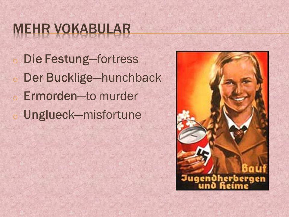 o Die Festungfortress o Der Buckligehunchback o Ermordento murder o Unglueckmisfortune