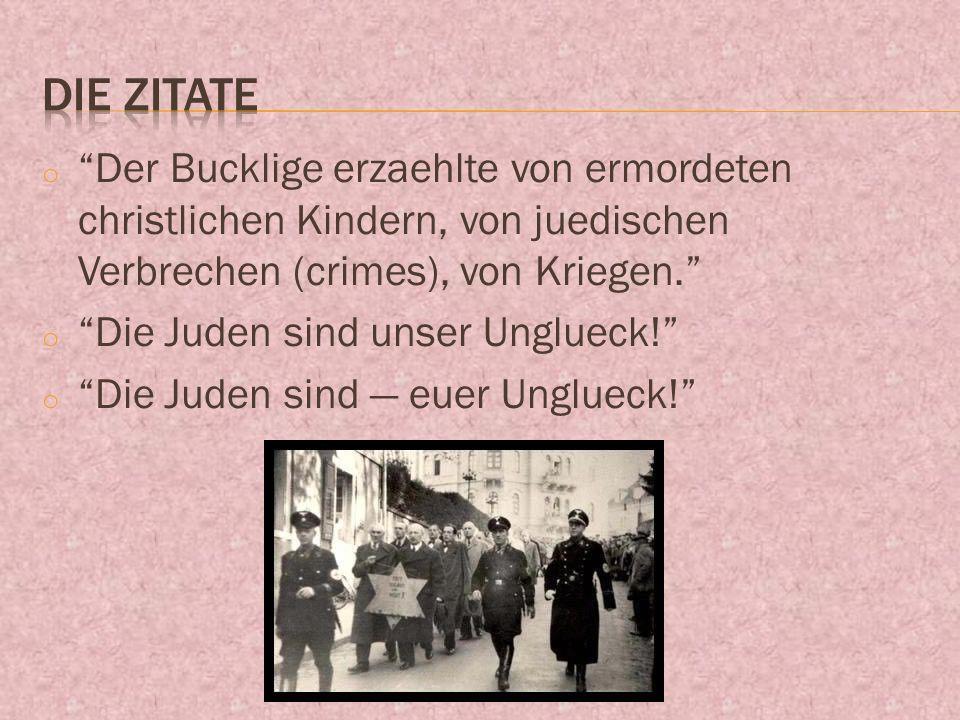 o Der Bucklige erzaehlte von ermordeten christlichen Kindern, von juedischen Verbrechen (crimes), von Kriegen.