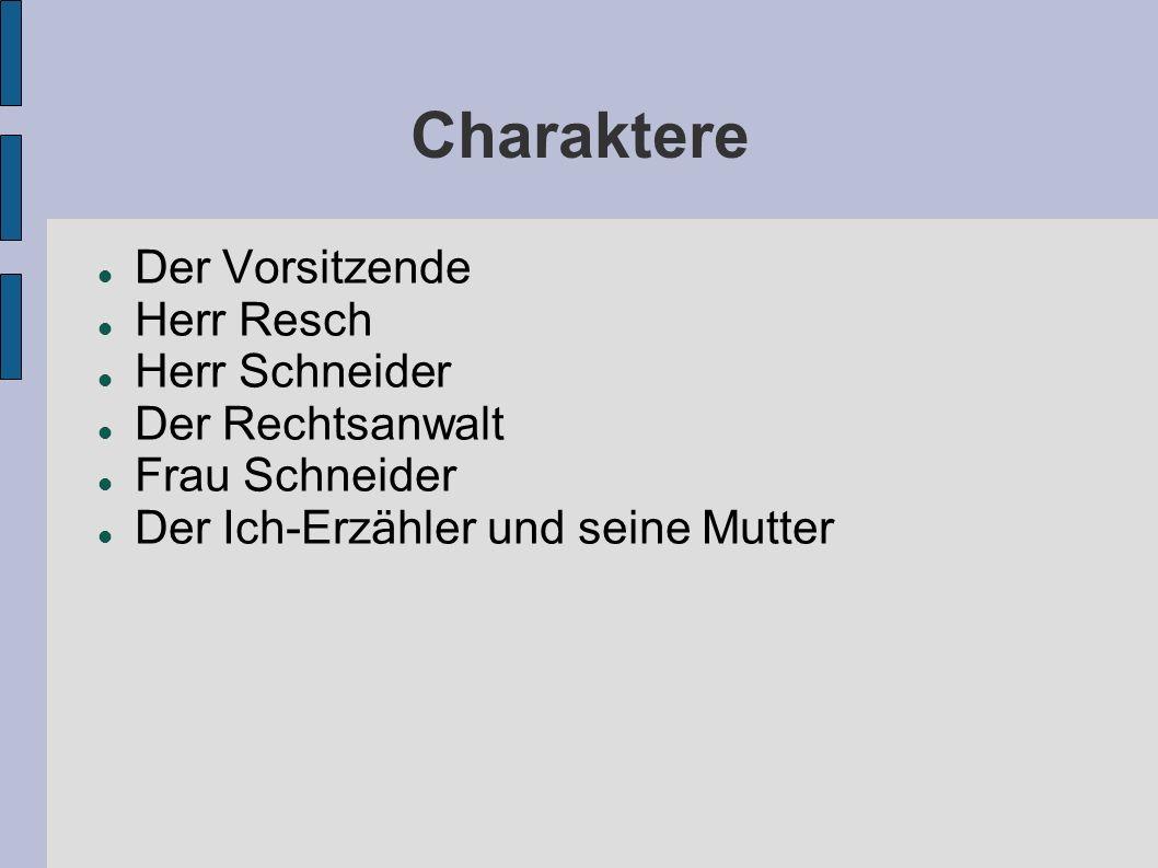 Charaktere Der Vorsitzende Herr Resch Herr Schneider Der Rechtsanwalt Frau Schneider Der Ich-Erz ä hler und seine Mutter