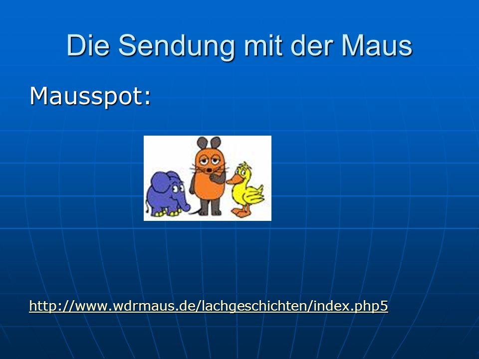 Die Sendung mit der Maus Mausspot: http://www.wdrmaus.de/lachgeschichten/index.php5