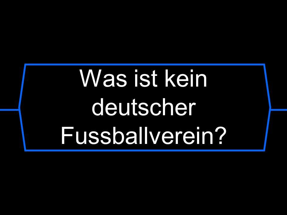 Was ist kein deutscher Fussballverein?