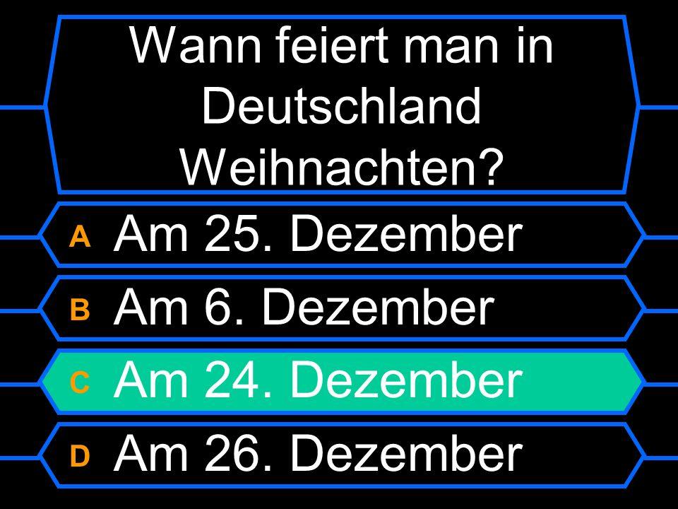 A Am 25. Dezember B Am 6. Dezember C Am 24. Dezember D Am 26. Dezember
