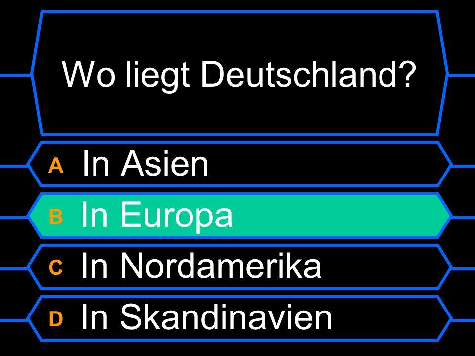 A In Asien B In Europa C In Nordamerika D In Skandinavien