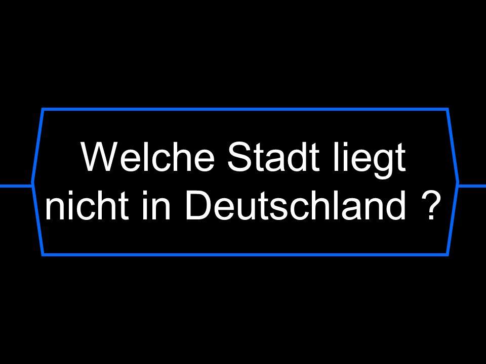 Welche Stadt liegt nicht in Deutschland ?