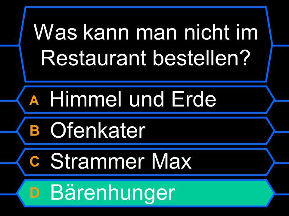 A Himmel und Erde B Ofenkater C Strammer Max D Bärenhunger