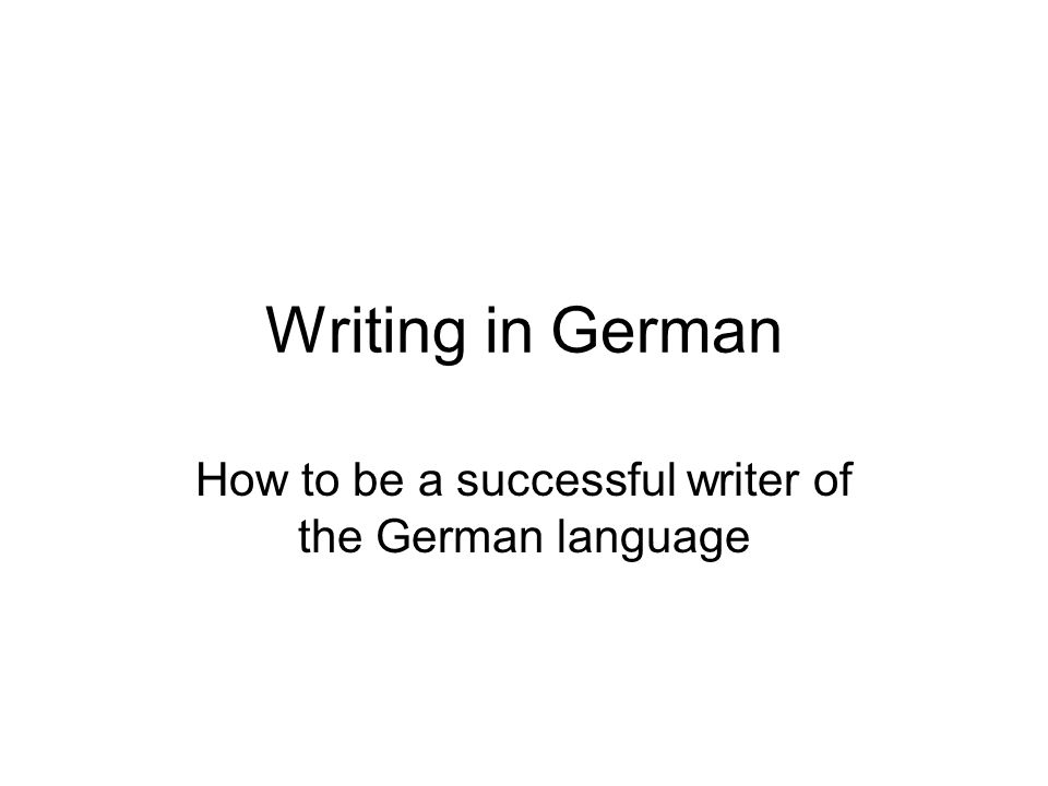 Writing in German How to be a successful writer of the German language