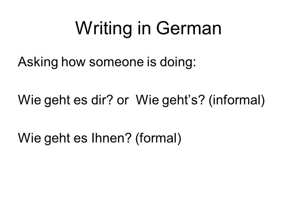 Writing in German Responding to that question Formal: Es geht mir gut.