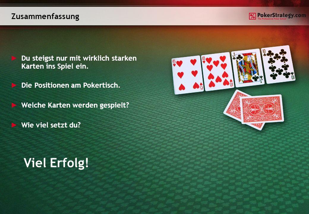 Zusammenfassung Du steigst nur mit wirklich starken Karten ins Spiel ein. Die Positionen am Pokertisch. Welche Karten werden gespielt? Wie viel setzt