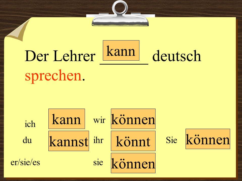 kann können wir du er/sie/es ich ihr sie können Sie Der Lehrer ______ deutsch sprechen. könntkannst