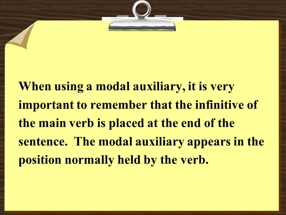When using a modal auxiliary, it is very important to remember that the infinitive of the main verb is placed at the end of the sentence. The modal au