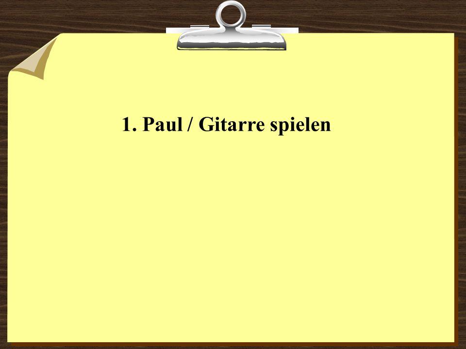 1. Paul / Gitarre spielen