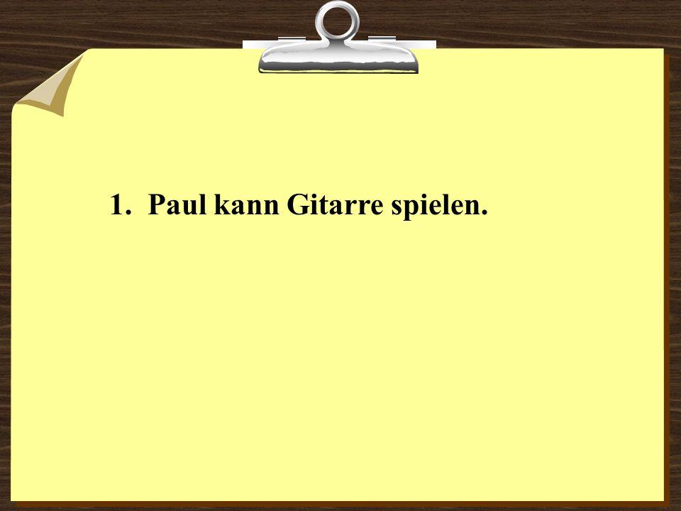 1. Paul kann Gitarre spielen.