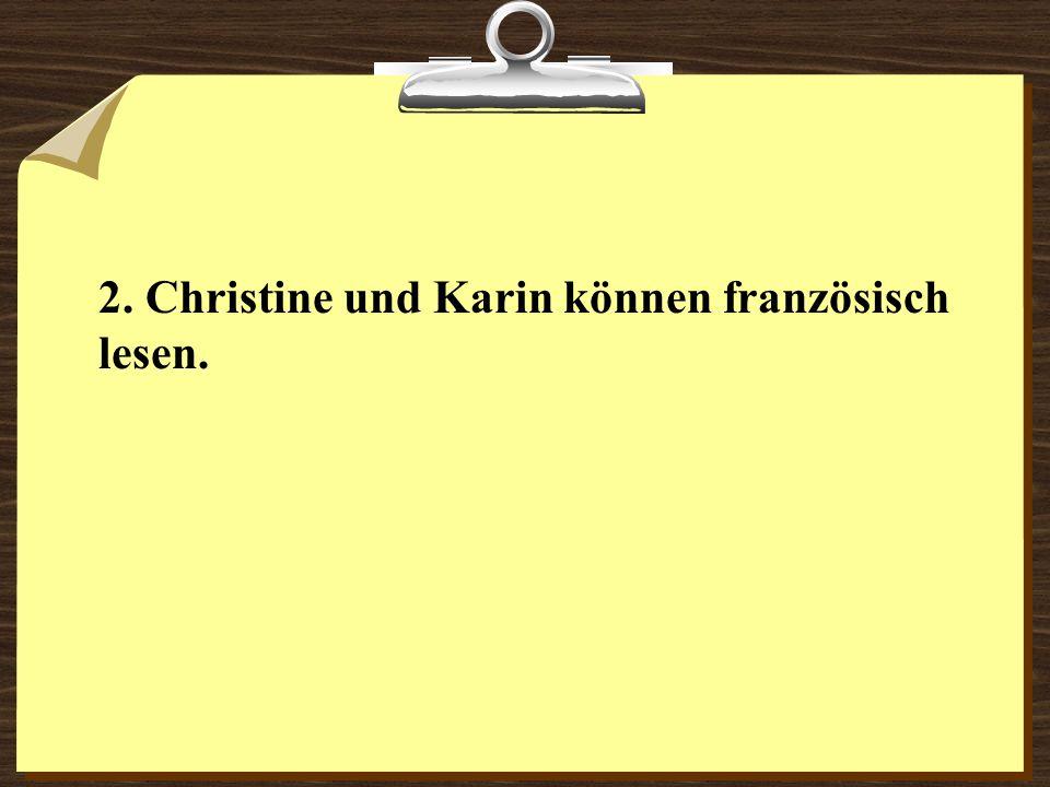 2. Christine und Karin können französisch lesen.