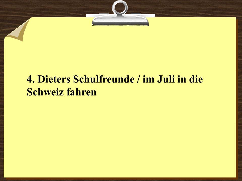 4. Dieters Schulfreunde / im Juli in die Schweiz fahren