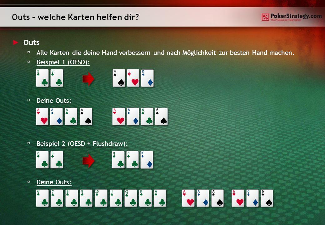 Outs Alle Karten die deine Hand verbessern und nach Möglichkeit zur besten Hand machen. Beispiel 1 (OESD): Deine Outs: Beispiel 2 (OESD + Flushdraw):