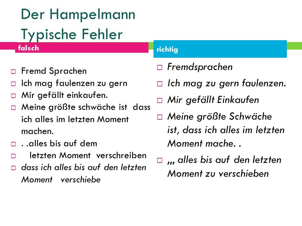 Der Hampelmann Typische Fehler falsch richtig Fremd Sprachen Ich mag faulenzen zu gern Mir gefällt einkaufen. Meine größte schwäche ist dass ich alles