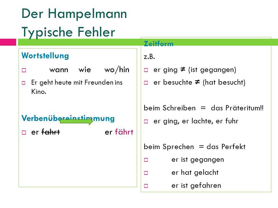 Der Hampelmann Typische Fehler Wortstellung wann wie wo/hin Er geht heute mit Freunden ins Kino. Verbenübereinstimmung er fahrt er fährt Zeitform z.B.