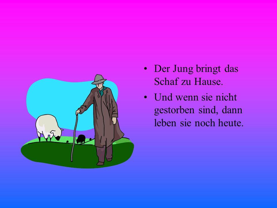 Der Jung bringt das Schaf zu Hause. Und wenn sie nicht gestorben sind, dann leben sie noch heute.