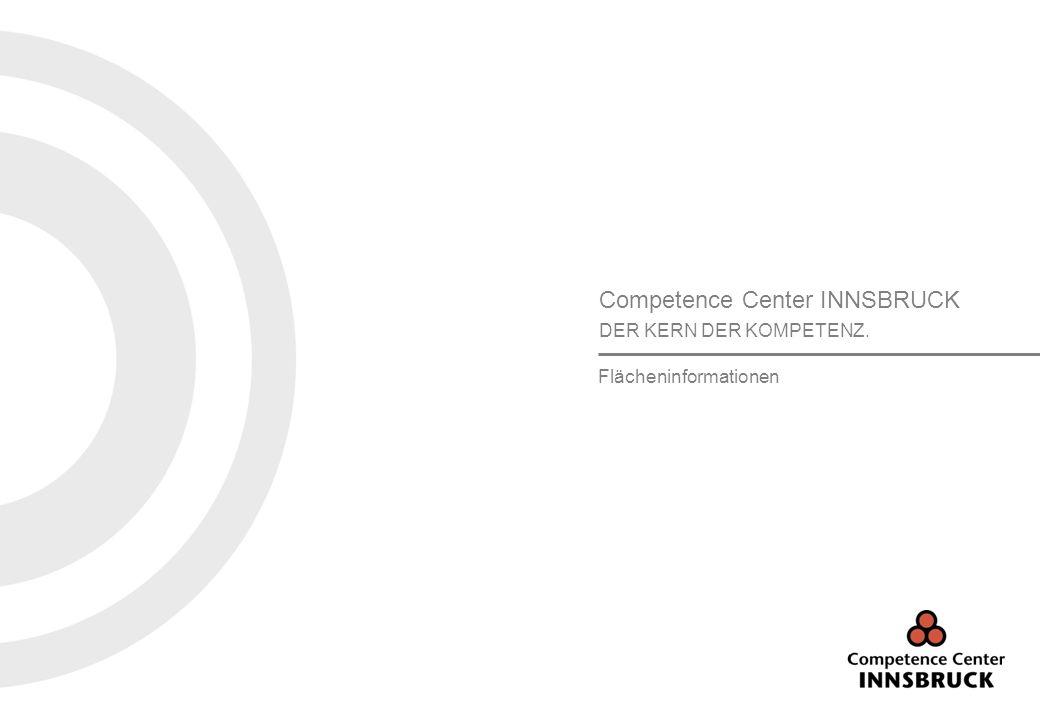 Competence Center INNSBRUCK Grabenweg 3 6020 Innsbruck I Flächeninformationen1 Competence Center INNSBRUCK DER KERN DER KOMPETENZ. Flächeninformatione