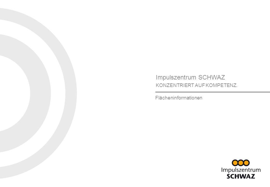 Impulszentrum SCHWAZ Münchner Straße 22 6130 Schwaz I Flächeninformationen1 Impulszentrum SCHWAZ KONZENTRIERT AUF KOMPETENZ. Flächeninformationen