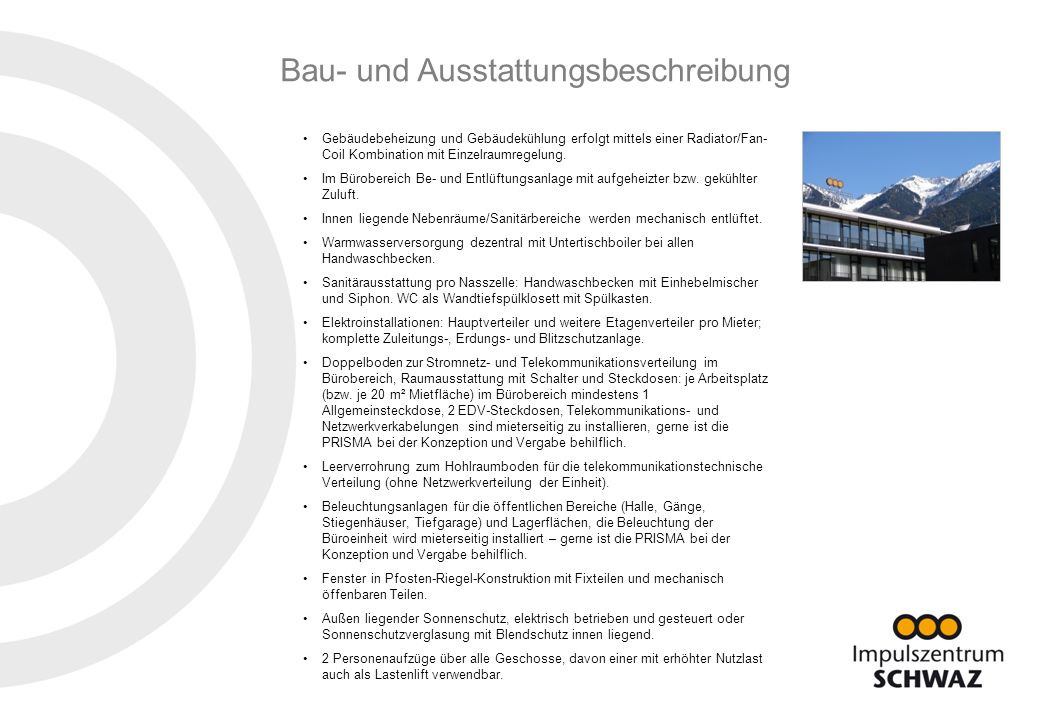 Impulszentrum SCHWAZ Münchner Straße 22 6130 Schwaz I Flächeninformationen4 Bau- und Ausstattungsbeschreibung Innentüren mit Stahlzargen und Türblätter lackiert; Stahltüren im Kellerbereich.