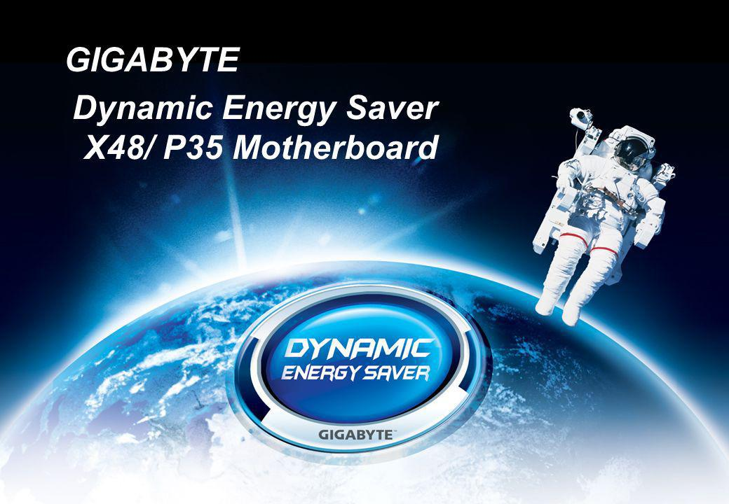 By : Product Division GIGABYTE UNITED INC. 0 Dynamic Energy Saver X48/ P35 Motherboard GIGABYTE