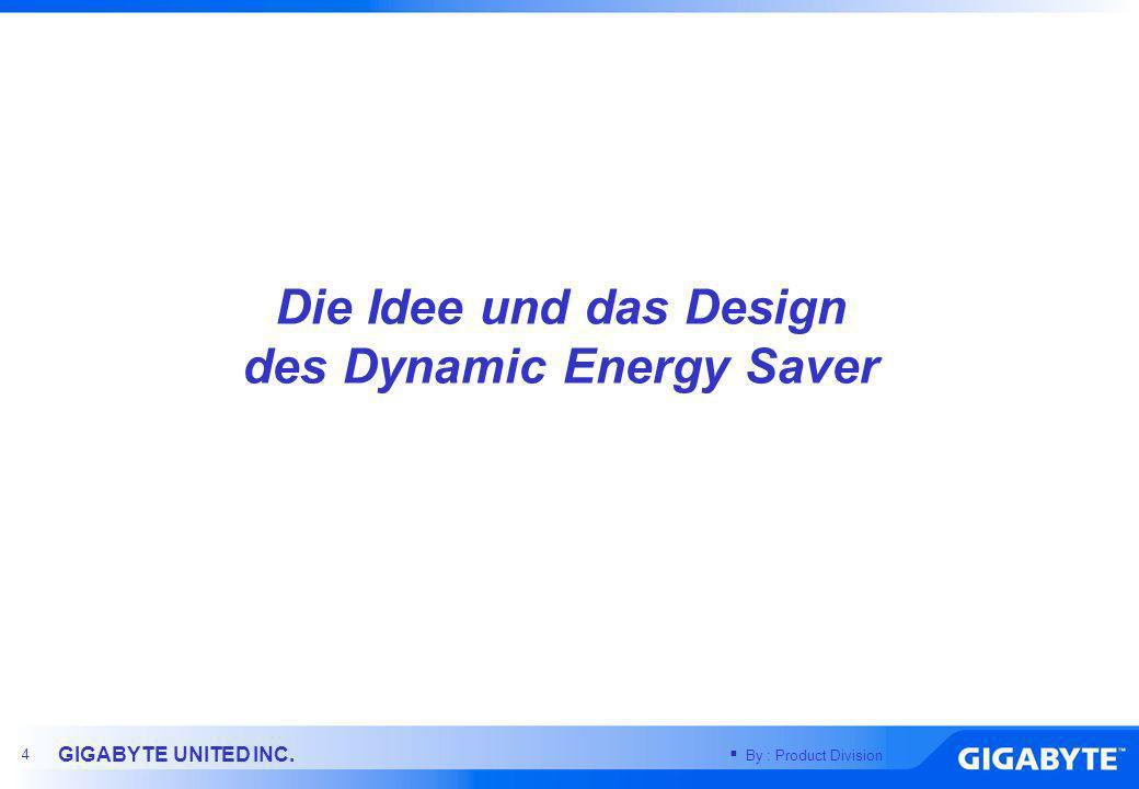 By : Product Division GIGABYTE UNITED INC. 14 Die Vorteile von Dynamic Energy Saver Motherboards