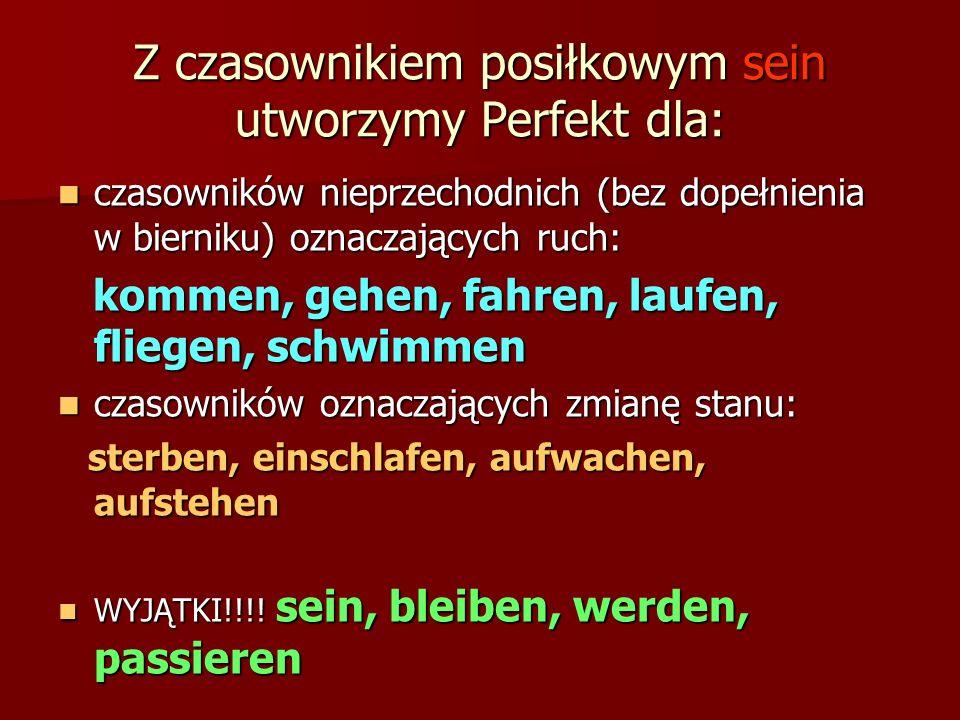 większość czasowników większość czasowników tworzy czas Perfekt z czasownikiem posiłkowym haben haben