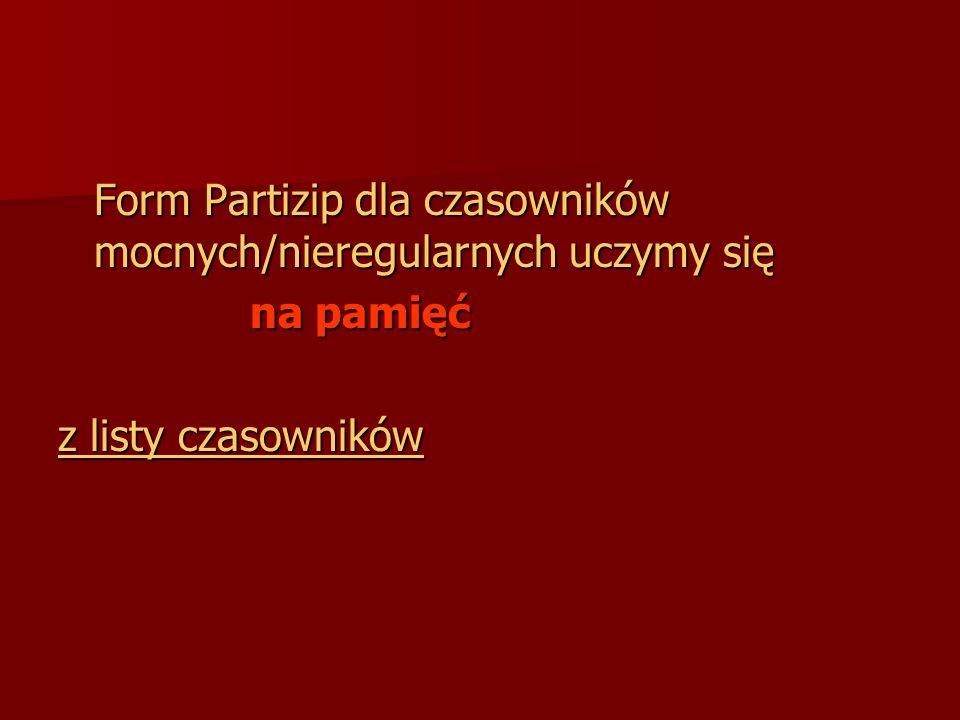 Tworzenie imiesłowu Partizip II: dla czasowników regularnych dla czasowników regularnych ge + temat + t gemacht, gefragt, gehört ge + temat + t gemach