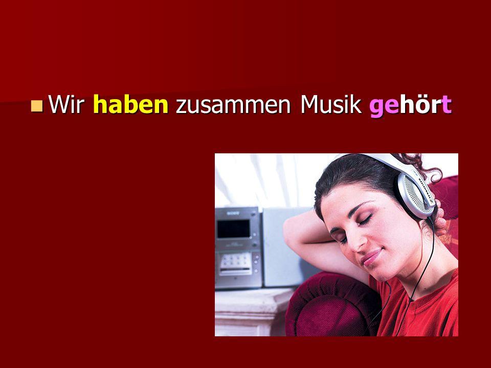 Wir haben zusammen Musik gehört Wir haben zusammen Musik gehört