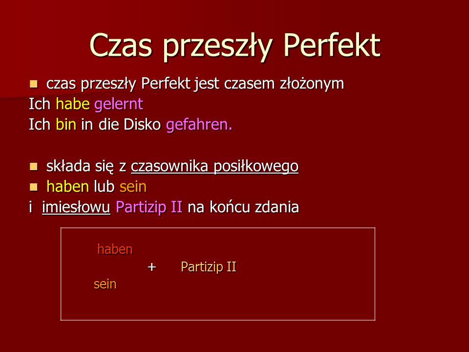 Czas przeszły Perfekt czas przeszły Perfekt jest czasem złożonym czas przeszły Perfekt jest czasem złożonym Ich habe gelernt Ich bin in die Disko gefahren.