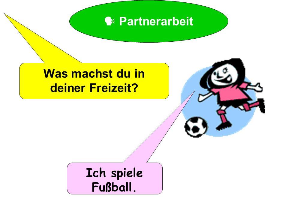 Partnerarbeit Was machst du in deiner Freizeit? Ich spiele Fußball.
