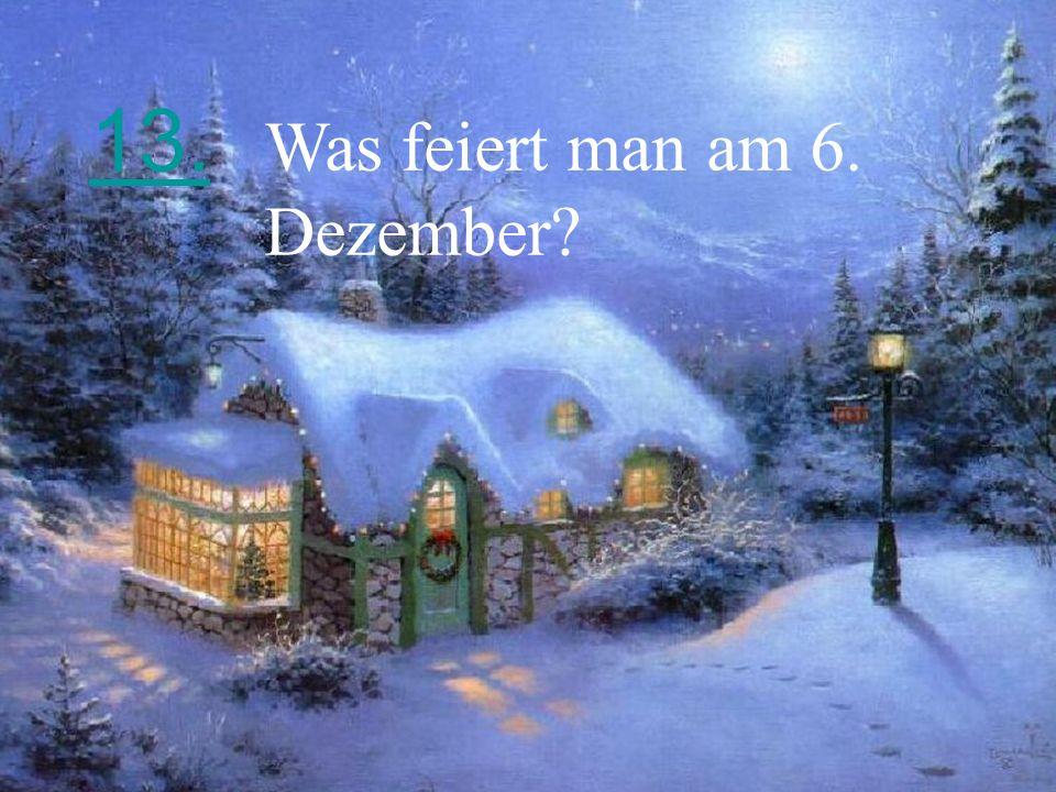 13. Was feiert man am 6. Dezember?