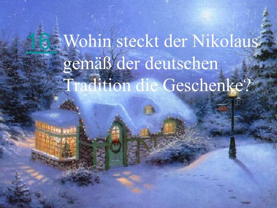 16. Wohin steckt der Nikolaus gemäß der deutschen Tradition die Geschenke?