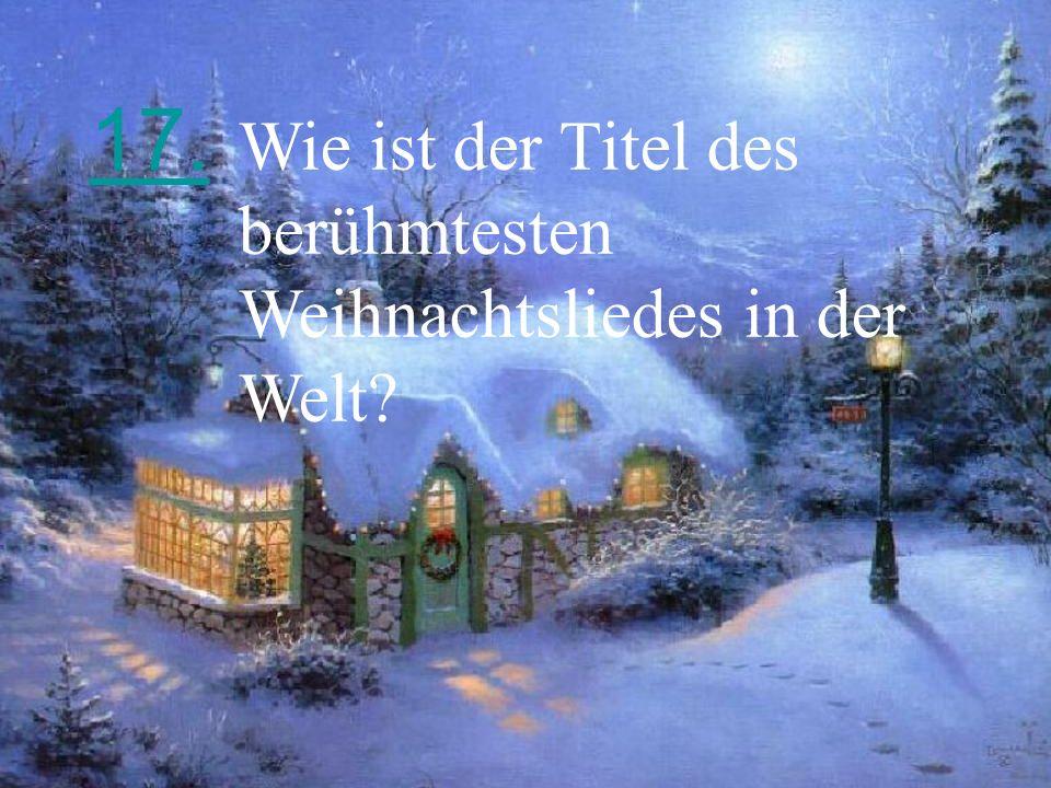 17. Wie ist der Titel des berühmtesten Weihnachtsliedes in der Welt?