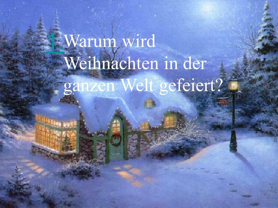 1. Warum wird Weihnachten in der ganzen Welt gefeiert?