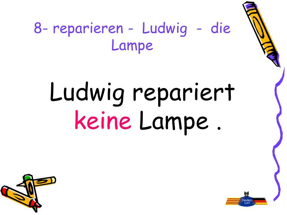 8- reparieren - Ludwig - die Lampe Ludwig repariert keine Lampe.