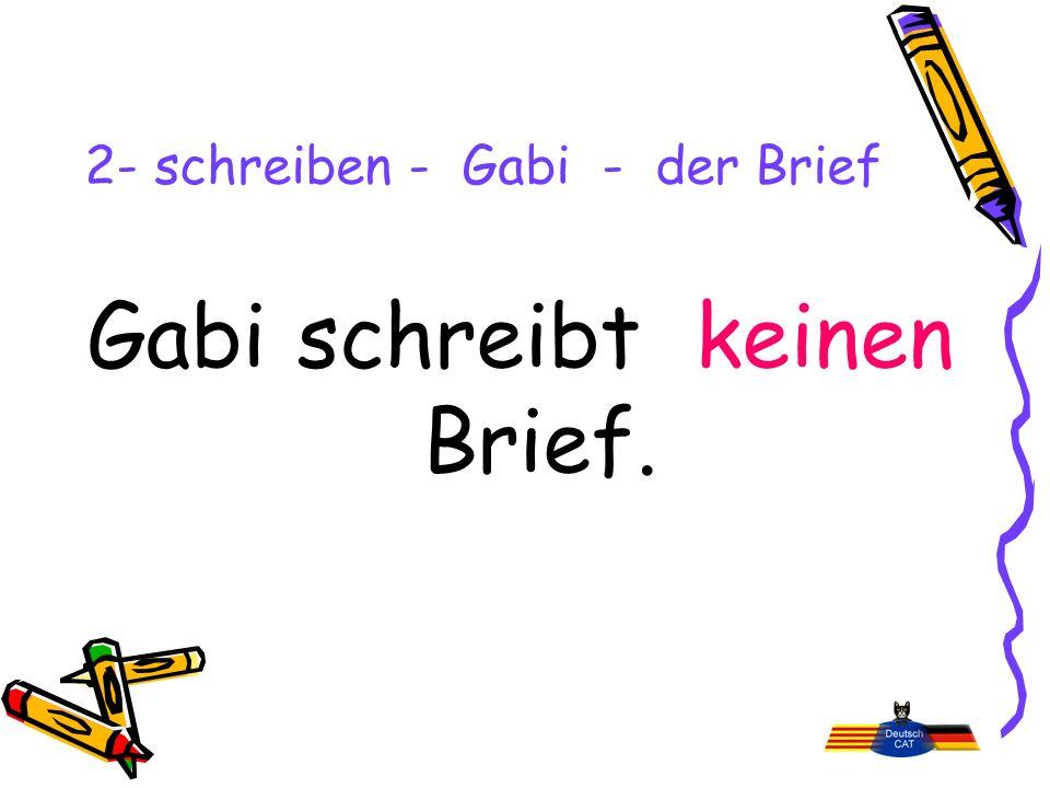2- schreiben - Gabi - der Brief Gabi schreibt keinen Brief.