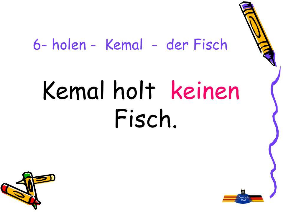 6- holen - Kemal - der Fisch Kemal holt keinen Fisch.