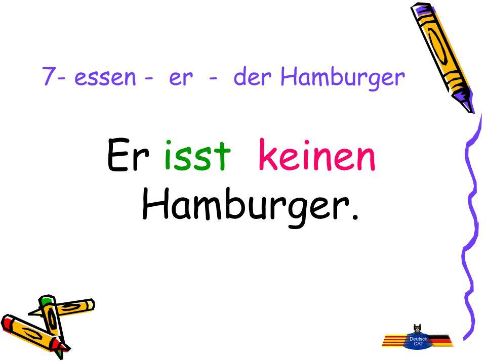 7- essen - er - der Hamburger Er isst keinen Hamburger.