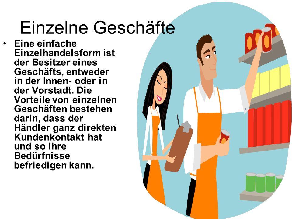 Einzelne Geschäfte Eine einfache Einzelhandelsform ist der Besitzer eines Geschäfts, entweder in der Innen- oder in der Vorstadt. Die Vorteile von ein