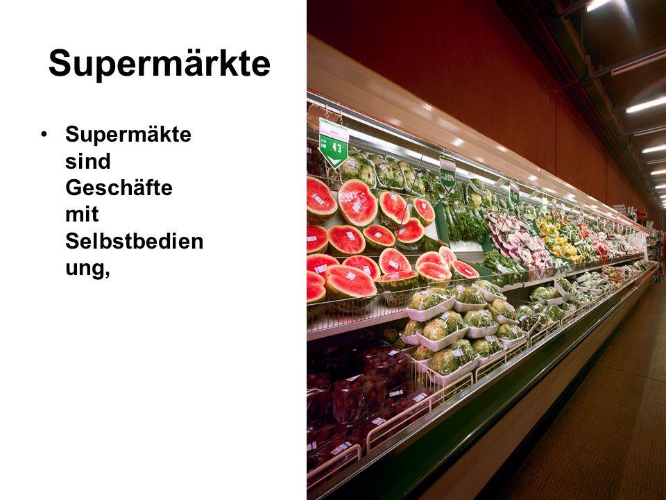 Supermärkte Supermäkte sind Geschäfte mit Selbstbedien ung,