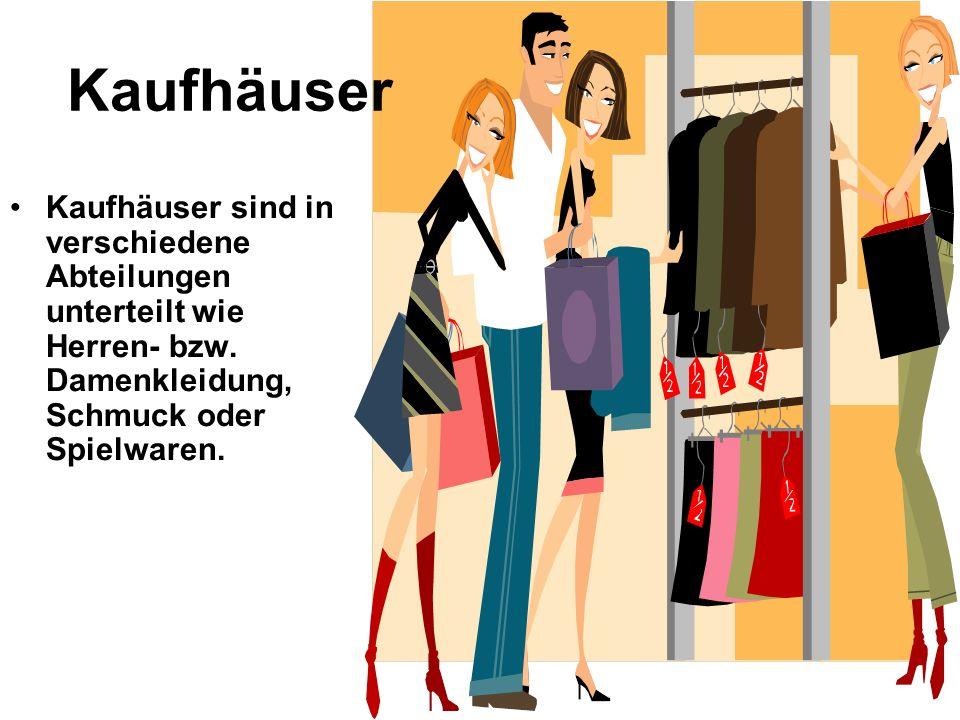 Kaufhäuser Kaufhäuser sind in verschiedene Abteilungen unterteilt wie Herren- bzw. Damenkleidung, Schmuck oder Spielwaren.