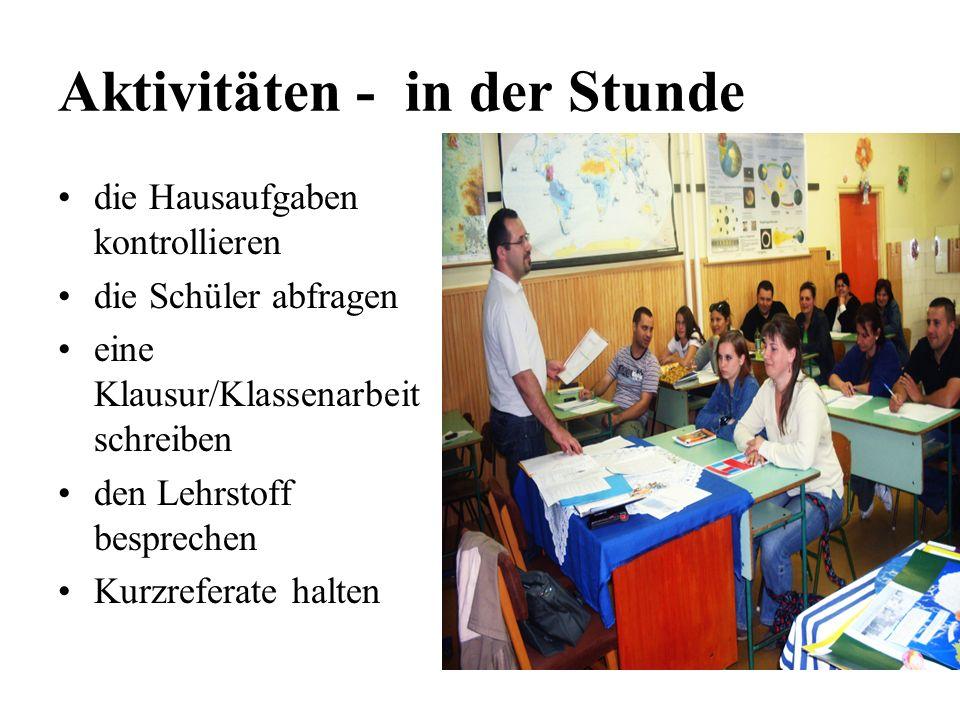Aktivitäten - in der Stunde die Hausaufgaben kontrollieren die Schüler abfragen eine Klausur/Klassenarbeit schreiben den Lehrstoff besprechen Kurzrefe