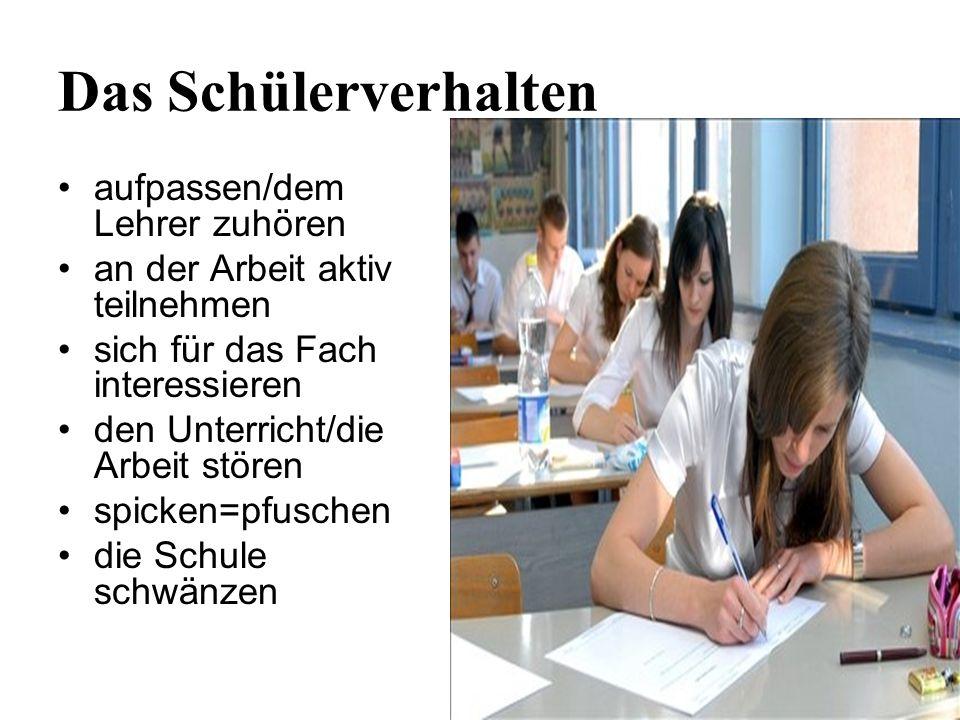 Das Schülerverhalten aufpassen/dem Lehrer zuhören an der Arbeit aktiv teilnehmen sich für das Fach interessieren den Unterricht/die Arbeit stören spic
